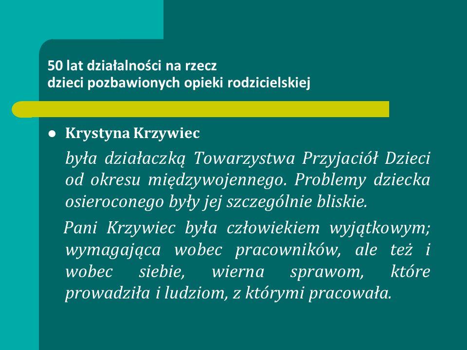 50 lat działalności na rzecz dzieci pozbawionych opieki rodzicielskiej Krystyna Krzywiec była działaczką Towarzystwa Przyjaciół Dzieci od okresu międzywojennego.