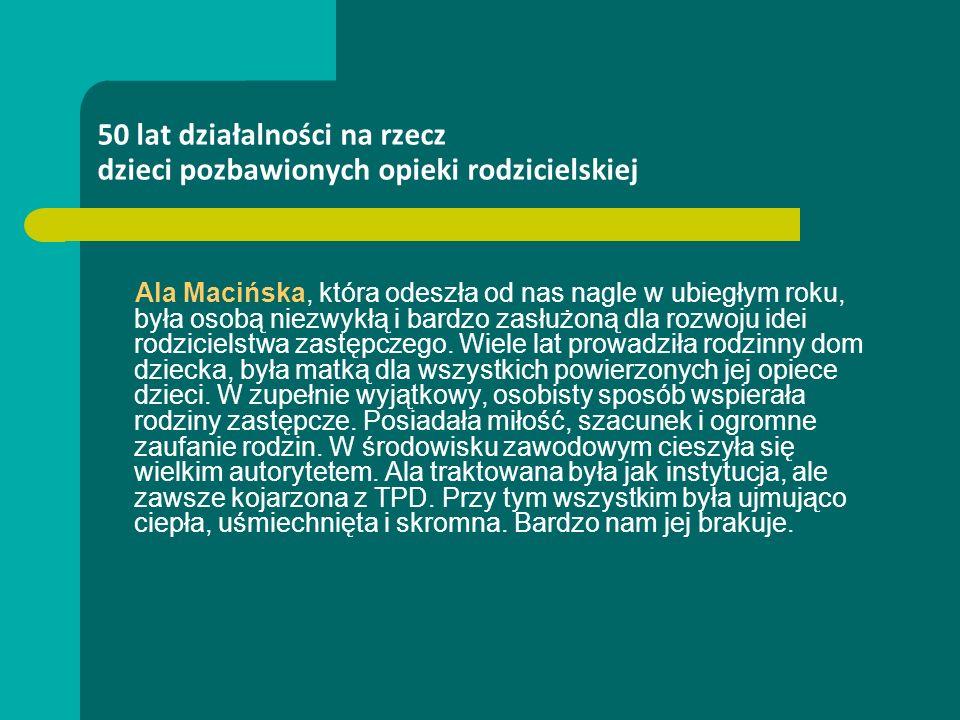 Ala Macińska, która odeszła od nas nagle w ubiegłym roku, była osobą niezwykłą i bardzo zasłużoną dla rozwoju idei rodzicielstwa zastępczego. Wiele la