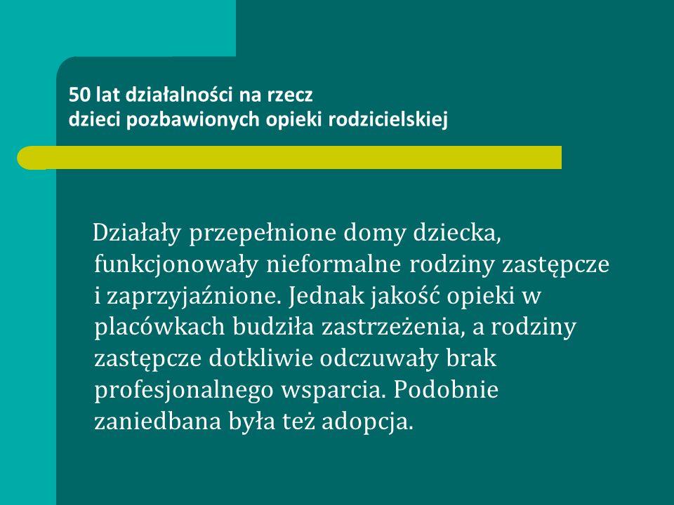 50 lat działalności na rzecz dzieci pozbawionych opieki rodzicielskiej Zofia Dembińska Prezes Zarządu Stołecznego TPD.