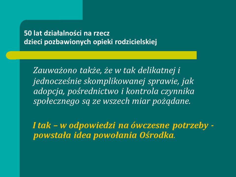 50 lat działalności na rzecz dzieci pozbawionych opieki rodzicielskiej Obok wymienionych już wcześniej działaczy, tę pionierską pracę zapoczątkowali m.in.: prof.