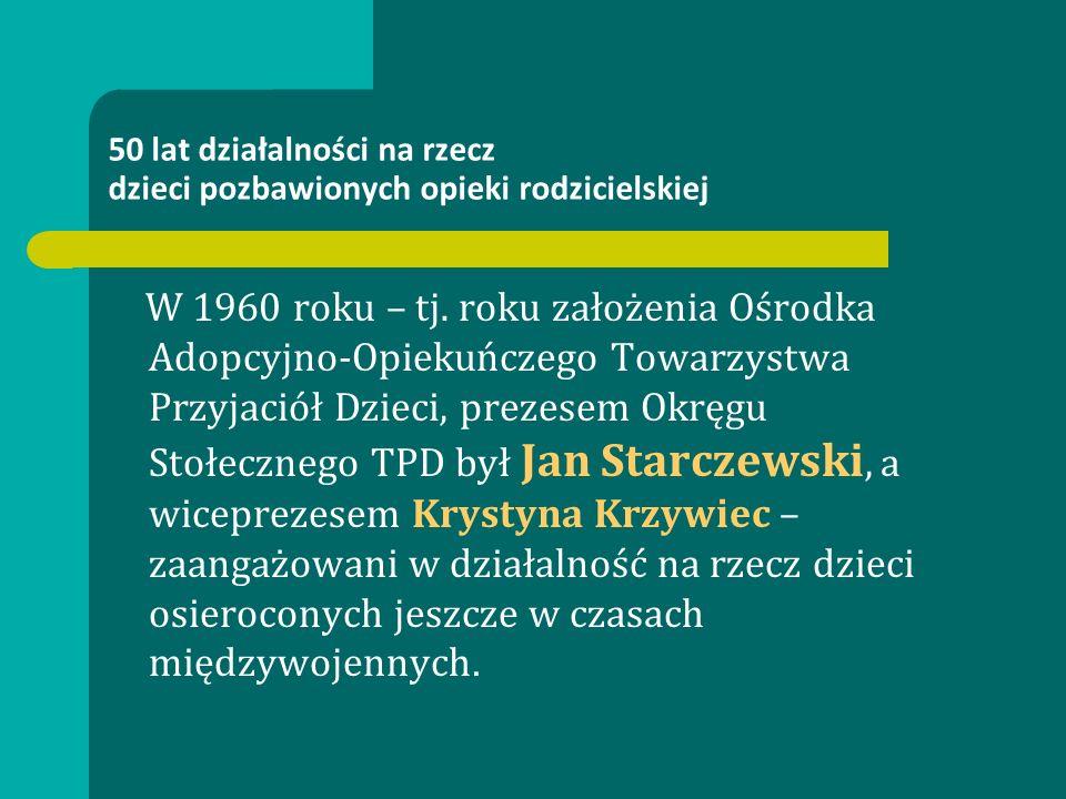 50 lat działalności na rzecz dzieci pozbawionych opieki rodzicielskiej W 1960 roku – tj. roku założenia Ośrodka Adopcyjno-Opiekuńczego Towarzystwa Prz