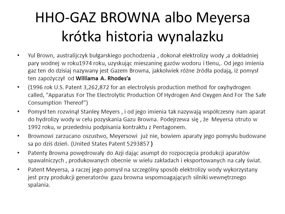 HHO-GAZ BROWNA albo Meyersa krótka historia wynalazku Yul Brown, australijczyk bułgarskiego pochodzenia, dokonał elektrolizy wody,a dokładniej pary wo