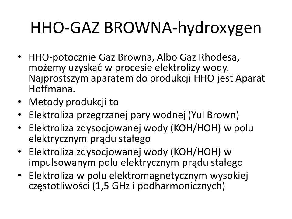HHO-GAZ BROWNA-hydroxygen HHO-potocznie Gaz Browna, Albo Gaz Rhodesa, możemy uzyskać w procesie elektrolizy wody. Najprostszym aparatem do produkcji H