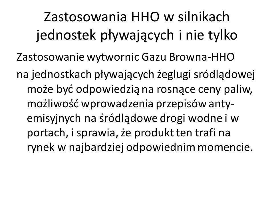 Zastosowania HHO w silnikach jednostek pływających i nie tylko Zastosowanie wytwornic Gazu Browna-HHO na jednostkach pływających żeglugi sródlądowej m