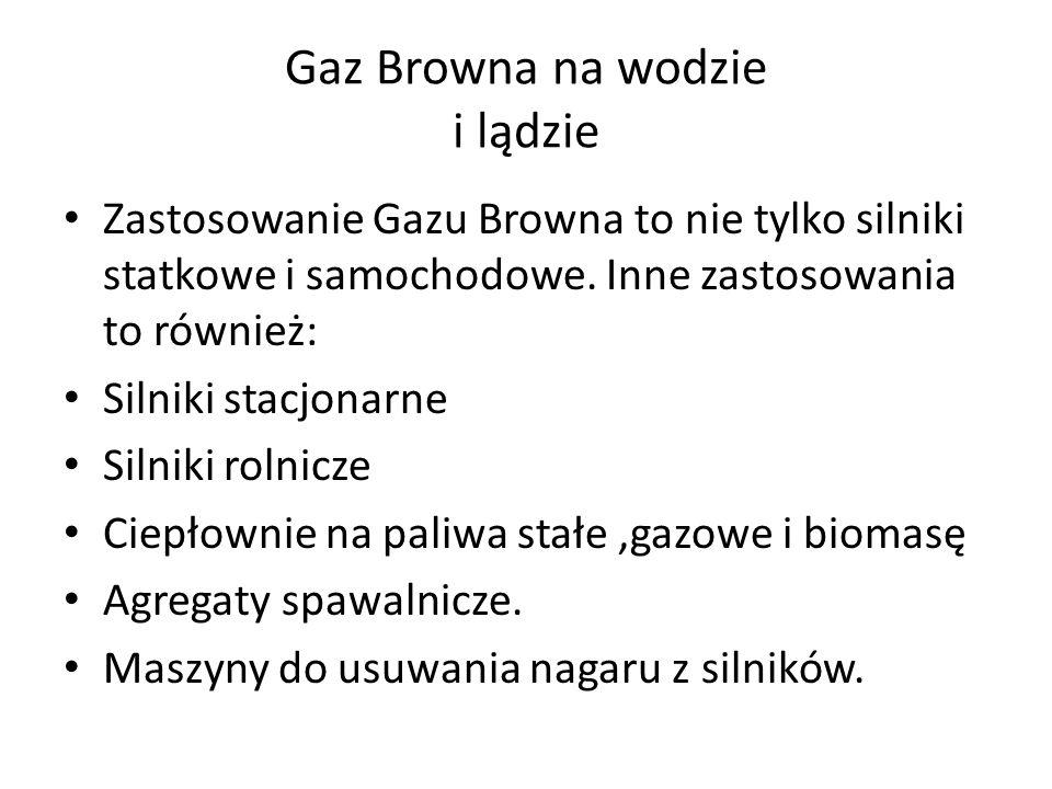 Gaz Browna na wodzie i lądzie Zastosowanie Gazu Browna to nie tylko silniki statkowe i samochodowe. Inne zastosowania to również: Silniki stacjonarne