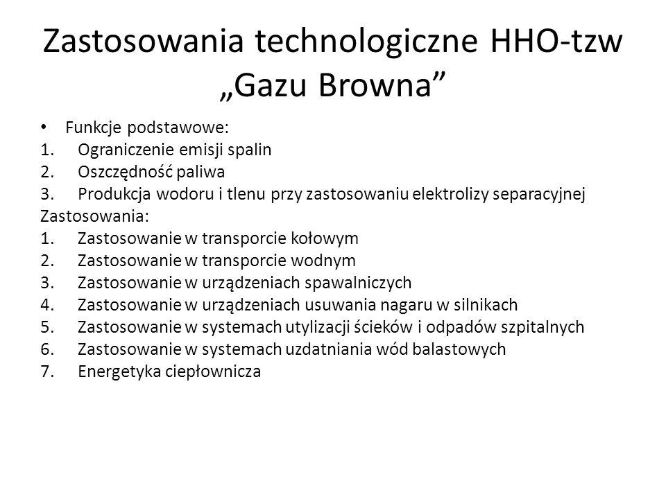 Zastosowania technologiczne HHO-tzw Gazu Browna Funkcje podstawowe: 1.Ograniczenie emisji spalin 2.Oszczędność paliwa 3.Produkcja wodoru i tlenu przy