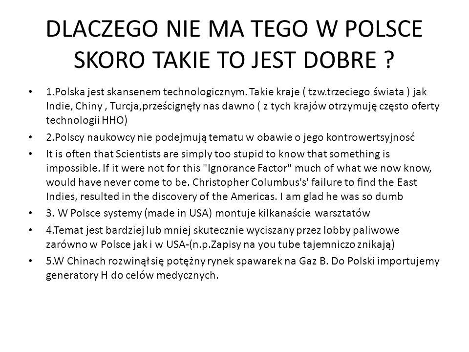 DLACZEGO NIE MA TEGO W POLSCE SKORO TAKIE TO JEST DOBRE ? 1.Polska jest skansenem technologicznym. Takie kraje ( tzw.trzeciego świata ) jak Indie, Chi