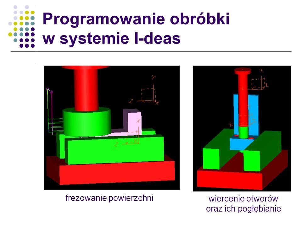 Programowanie obróbki w systemie I-deas frezowanie powierzchni wiercenie otworów oraz ich pogłębianie