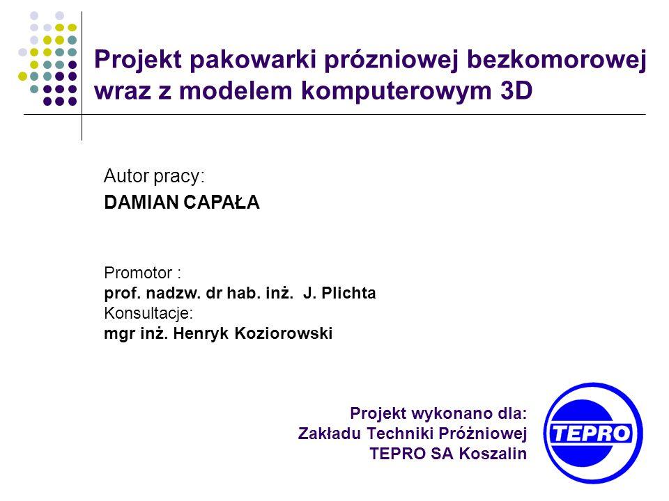 Projekt wykonano dla: Zakładu Techniki Próżniowej TEPRO SA Koszalin Projekt pakowarki prózniowej bezkomorowej wraz z modelem komputerowym 3D Autor pra