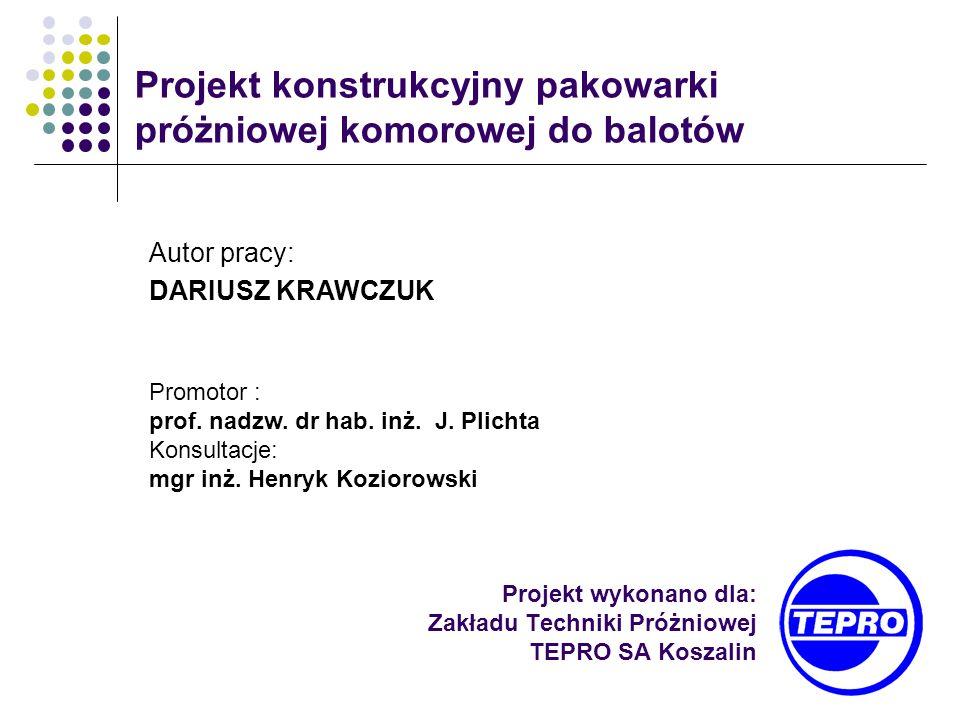 Projekt wykonano dla: Zakładu Techniki Próżniowej TEPRO SA Koszalin Projekt konstrukcyjny pakowarki próżniowej komorowej do balotów Autor pracy: DARIU
