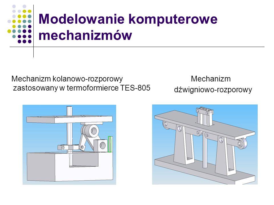 Modelowanie komputerowe mechanizmów Mechanizm kolanowo-rozporowy zastosowany w termoformierce TES-805 Mechanizm dźwigniowo-rozporowy