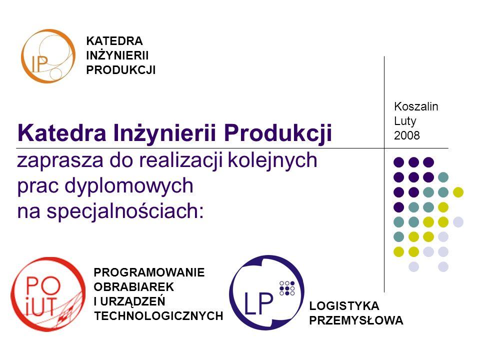 KATEDRA INŻYNIERII PRODUKCJI Katedra Inżynierii Produkcji zaprasza do realizacji kolejnych prac dyplomowych na specjalnościach: Koszalin Luty 2008 PRO