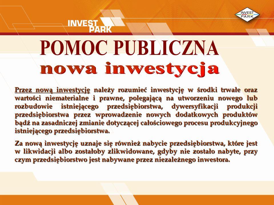 Przez nową inwestycję należy rozumieć inwestycję w środki trwałe oraz wartości niematerialne i prawne, polegającą na utworzeniu nowego lub rozbudowie istniejącego przedsiębiorstwa, dywersyfikacji produkcji przedsiębiorstwa przez wprowadzenie nowych dodatkowych produktów bądź na zasadniczej zmianie dotyczącej całościowego procesu produkcyjnego istniejącego przedsiębiorstwa.