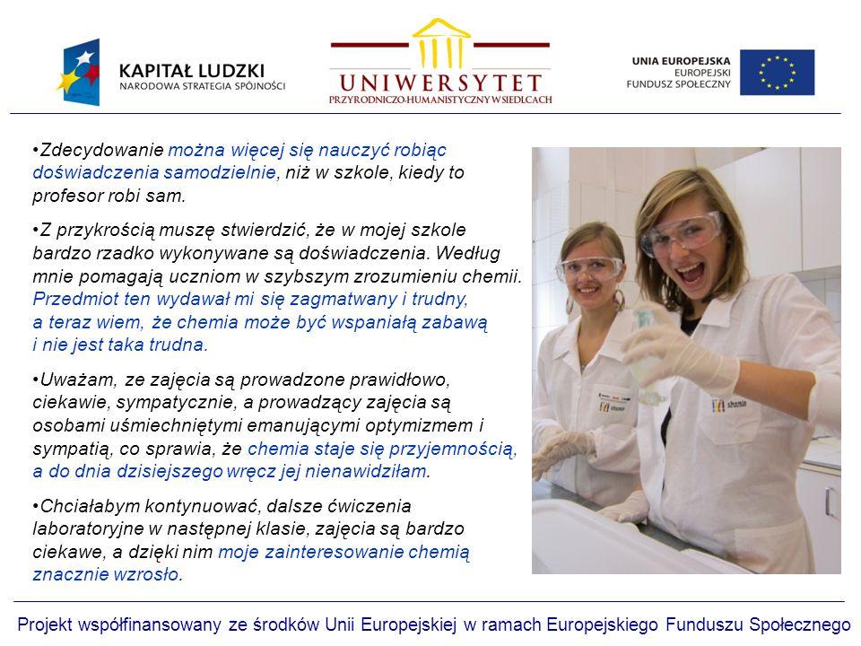 Projekt współfinansowany ze środków Unii Europejskiej w ramach Europejskiego Funduszu Społecznego Zdecydowanie można więcej się nauczyć robiąc doświadczenia samodzielnie, niż w szkole, kiedy to profesor robi sam.