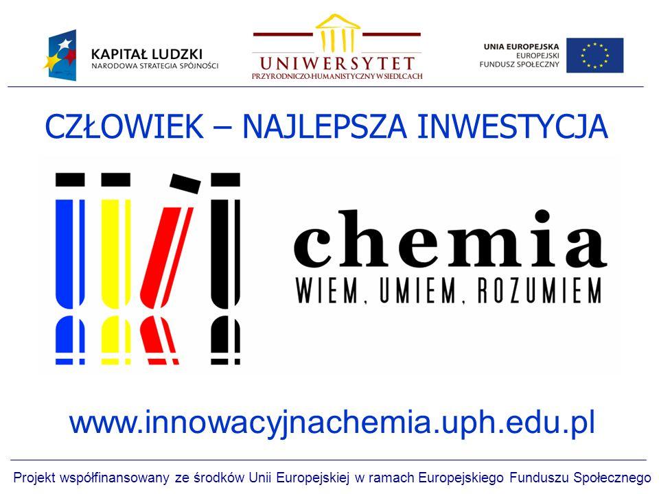 www.innowacyjnachemia.uph.edu.pl CZŁOWIEK – NAJLEPSZA INWESTYCJA