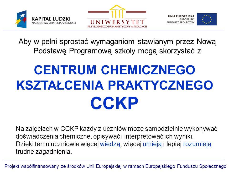 Projekt współfinansowany ze środków Unii Europejskiej w ramach Europejskiego Funduszu Społecznego Na zajęciach w CCKP każdy z uczniów może samodzielnie wykonywać doświadczenia chemiczne, opisywać i interpretować ich wyniki.