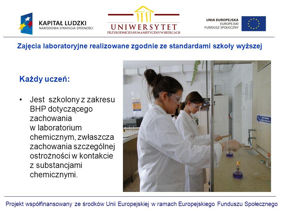 Zajęcia laboratoryjne realizowane zgodnie ze standardami szkoły wyższej Każdy uczeń: Jest szkolony z zakresu BHP dotyczącego zachowania w laboratorium chemicznym, zwłaszcza zachowania szczególnej ostrożności w kontakcie z substancjami chemicznymi.