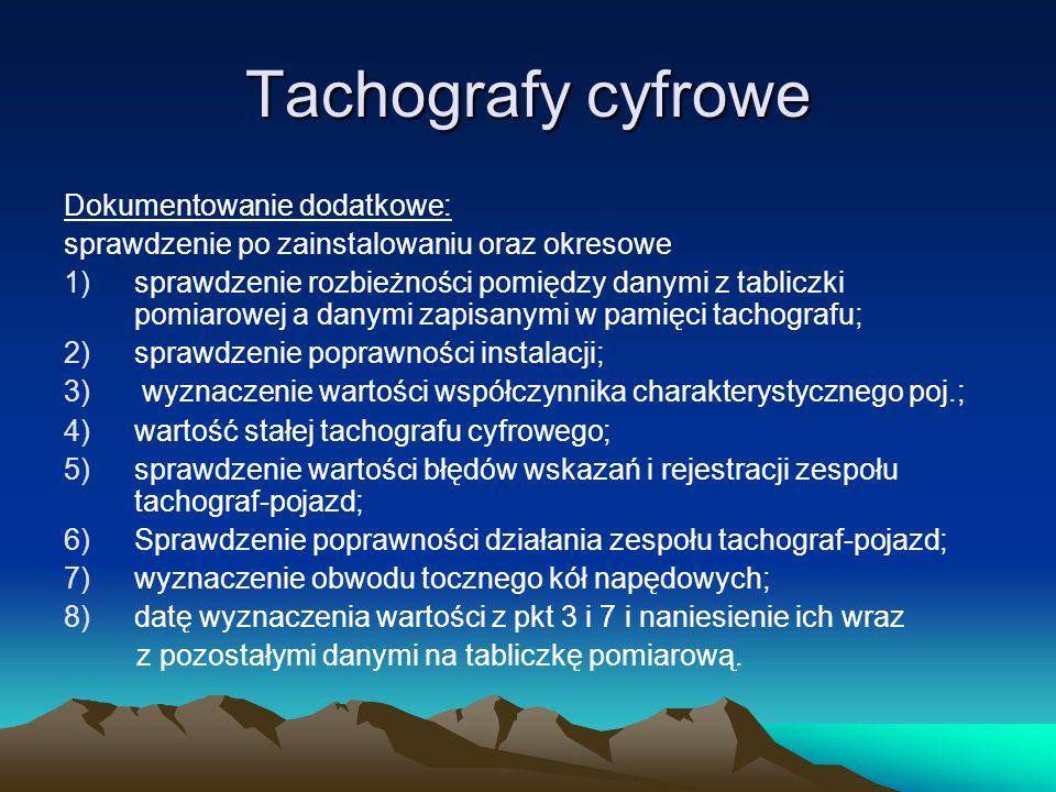Tachografy cyfrowe Do dokumentacji należy dołączyć wydruki z tachografu cyfrowego, w szczególności wydruki techniczne wykonane przy przyjęciu i wydaniu tachografu cyfrowego