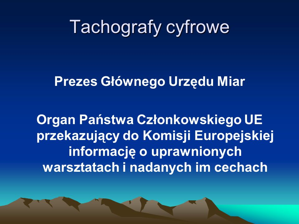 Tachografy cyfrowe www.gum.bip.ornak.pl - projekty aktów prawnych www.gum.gov.pl BIPwww.gum.gov.pl Robert Świątkiewicz (022) 581-95-55 bp@gum.gov.pl