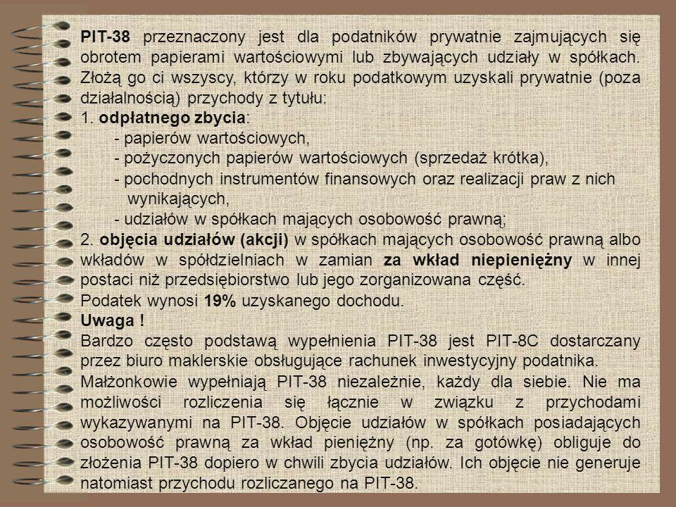 PIT-38 przeznaczony jest dla podatników prywatnie zajmujących się obrotem papierami wartościowymi lub zbywających udziały w spółkach. Złożą go ci wszy