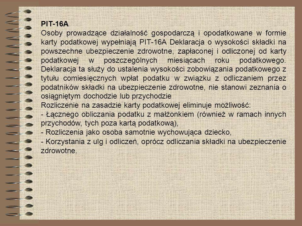PIT-16A Osoby prowadzące działalność gospodarczą i opodatkowane w formie karty podatkowej wypełniają PIT-16A Deklaracja o wysokości składki na powszec