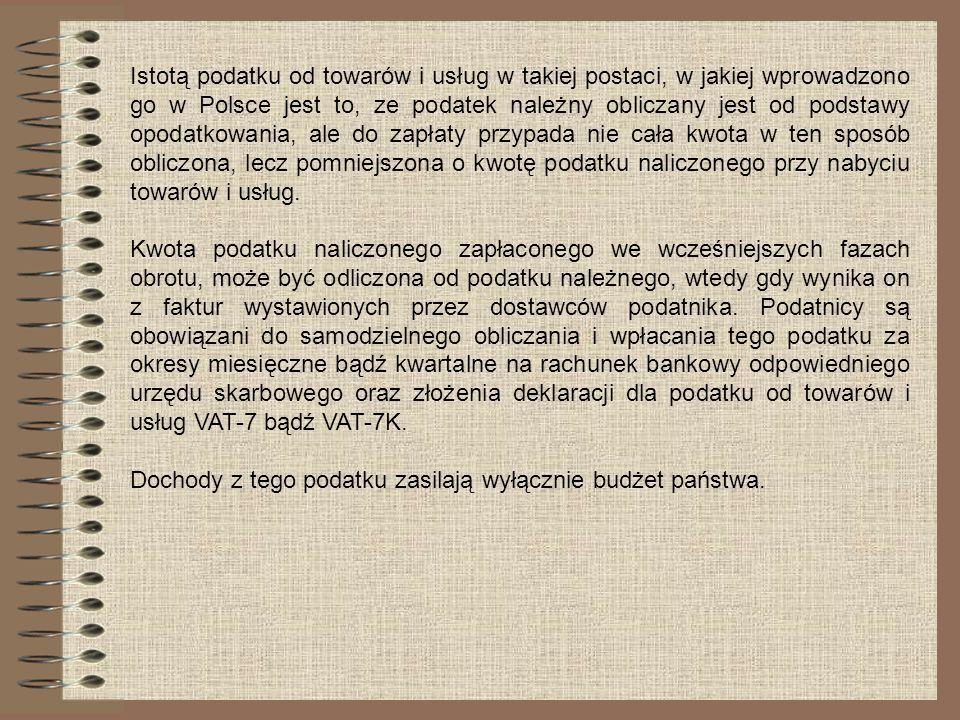 Istotą podatku od towarów i usług w takiej postaci, w jakiej wprowadzono go w Polsce jest to, ze podatek należny obliczany jest od podstawy opodatkowa