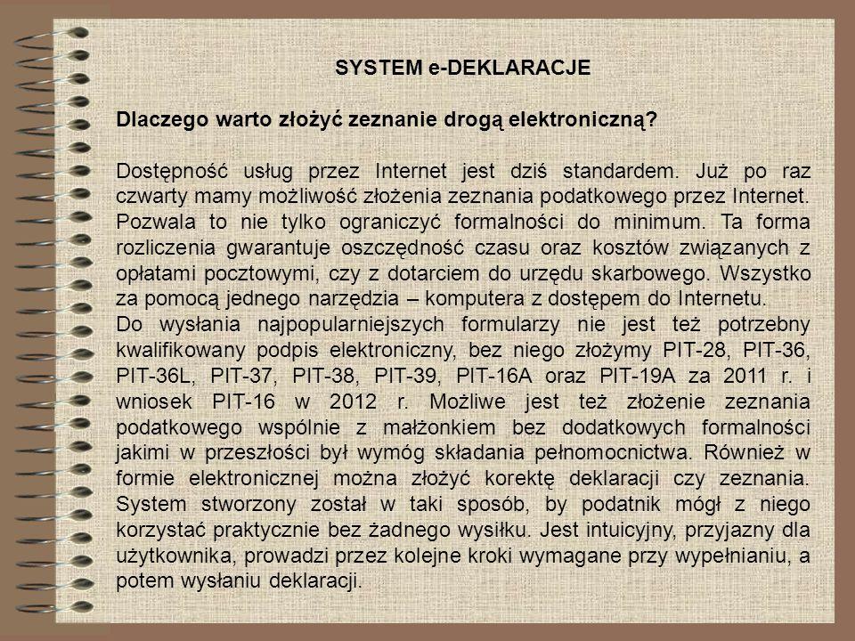 SYSTEM e-DEKLARACJE Dlaczego warto złożyć zeznanie drogą elektroniczną? Dostępność usług przez Internet jest dziś standardem. Już po raz czwarty mamy