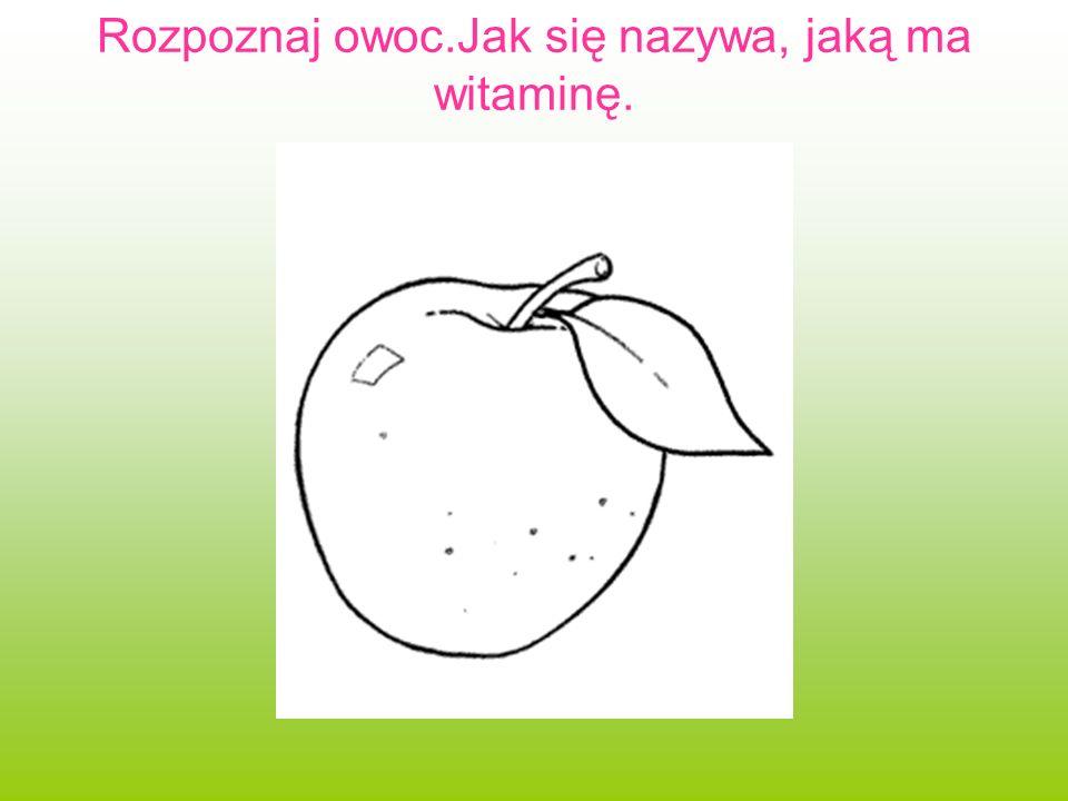 Rozpoznaj owoc.Jak się nazywa, jaką ma witaminę.