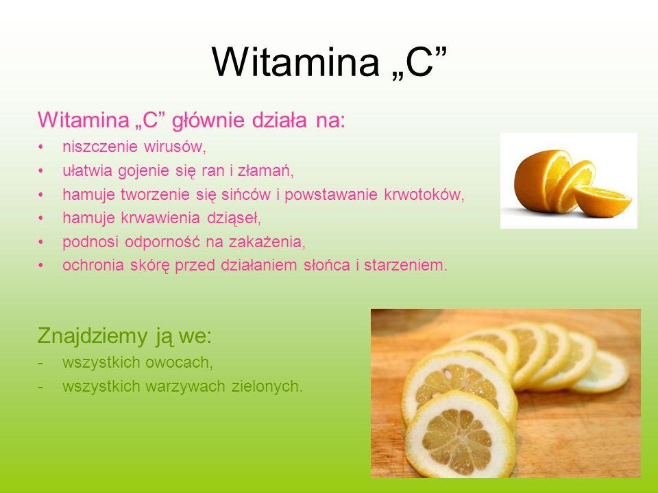 Witamina C Witamina C głównie działa na: niszczenie wirusów, ułatwia gojenie się ran i złamań, hamuje tworzenie się sińców i powstawanie krwotoków, hamuje krwawienia dziąseł, podnosi odporność na zakażenia, ochronia skórę przed działaniem słońca i starzeniem.