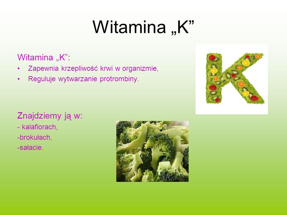 Witamina K Witamina K: Zapewnia krzepliwość krwi w organizmie, Reguluje wytwarzanie protrombiny. Znajdziemy ją w: - kalafiorach, -brokułach, -sałacie.