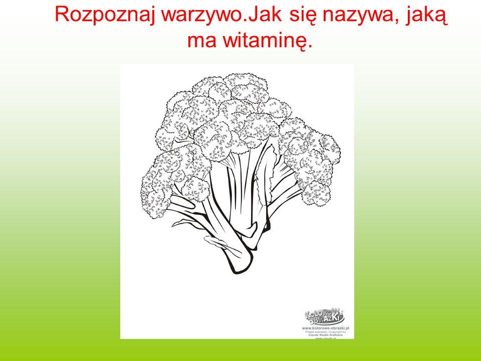 Rozpoznaj warzywo.Jak się nazywa, jaką ma witaminę.