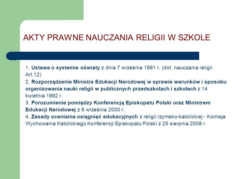 AKTY PRAWNE NAUCZANIA RELIGII W SZKOLE 1. Ustawa o systemie oświaty z dnia 7 września 1991 r. (dot. nauczania religii Art.12) 2. Rozporządzenie Minist