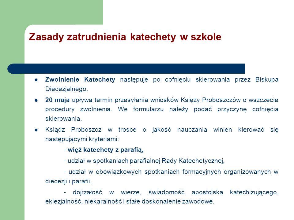 Zwolnienie Katechety następuje po cofnięciu skierowania przez Biskupa Diecezjalnego. 20 maja upływa termin przesyłania wniosków Księży Proboszczów o w