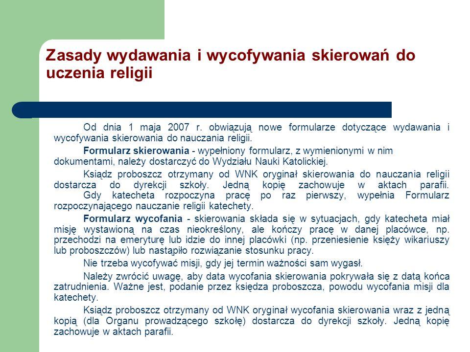 Zasady wydawania i wycofywania skierowań do uczenia religii Od dnia 1 maja 2007 r. obwiązują nowe formularze dotyczące wydawania i wycofywania skierow