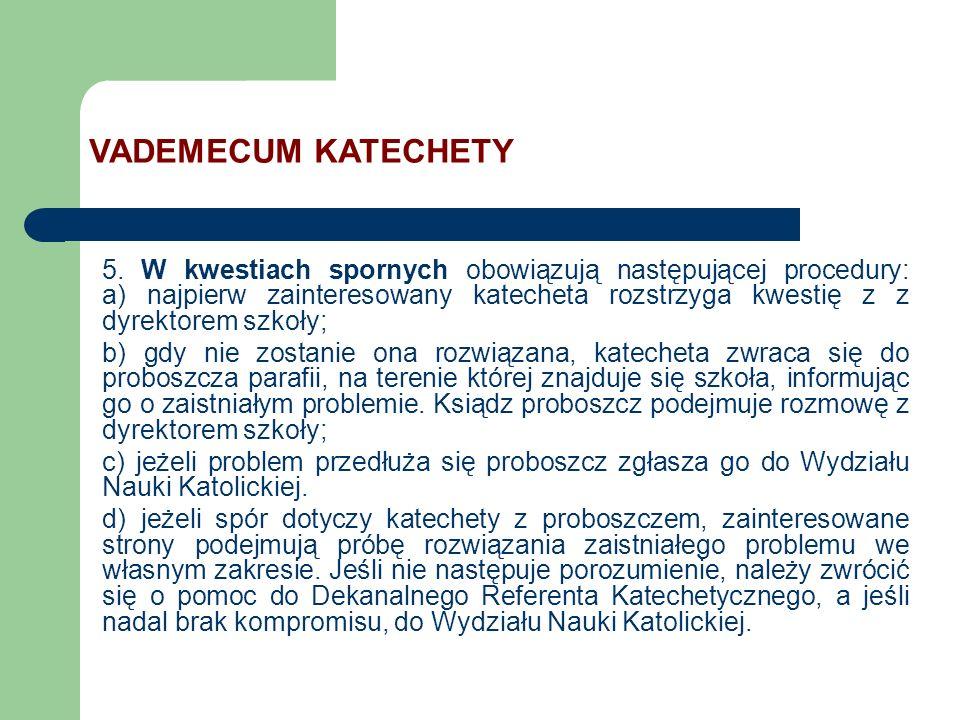 5. W kwestiach spornych obowiązują następującej procedury: a) najpierw zainteresowany katecheta rozstrzyga kwestię z z dyrektorem szkoły; b) gdy nie z