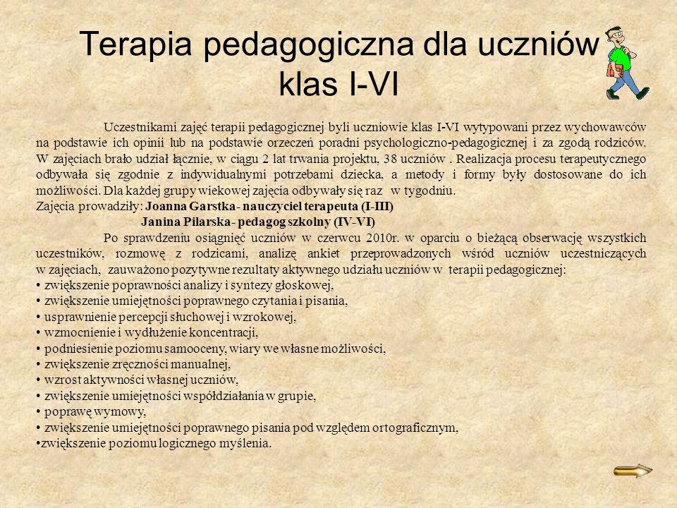 Terapia pedagogiczna dla uczniów klas I-VI Uczestnikami zajęć terapii pedagogicznej byli uczniowie klas I-VI wytypowani przez wychowawców na podstawie ich opinii lub na podstawie orzeczeń poradni psychologiczno-pedagogicznej i za zgodą rodziców.