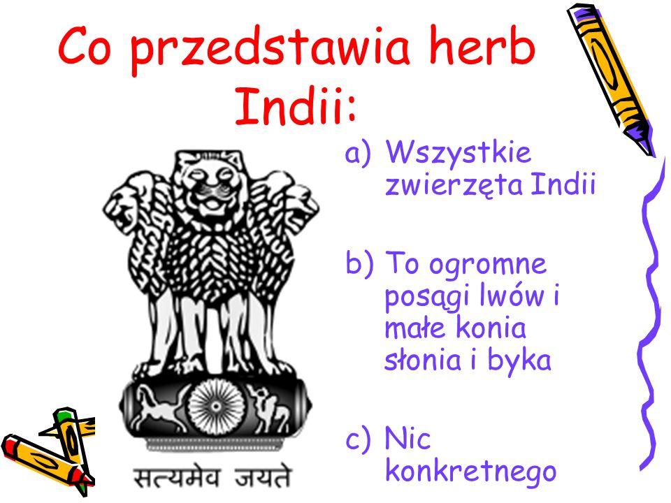 Co przedstawia herb Indii: a)Wszystkie zwierzęta Indii b)To ogromne posągi lwów i małe konia słonia i byka c)Nic konkretnego