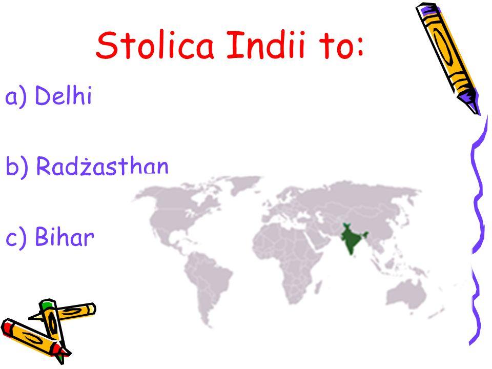 Stolica Indii to: a)Delhi b) Radżasthan c) Bihar