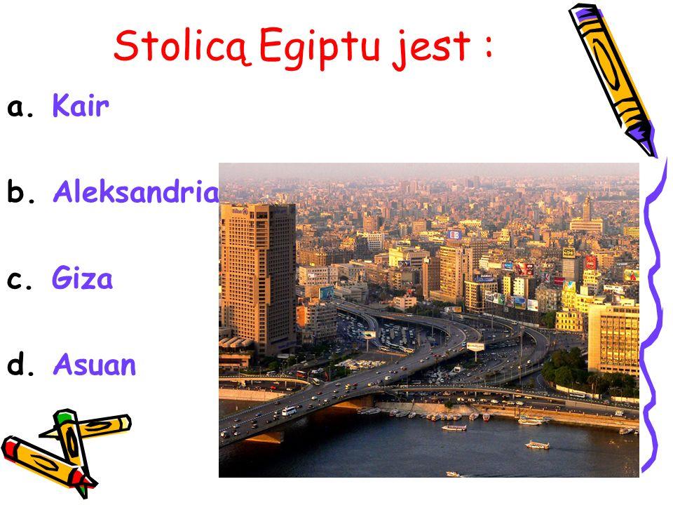 Stolicą Egiptu jest : a.Kair b.Aleksandria c.Giza d.Asuan