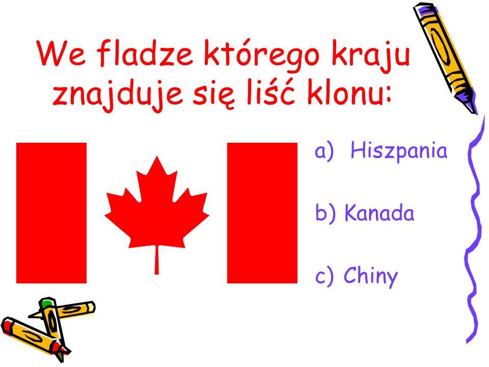 We fladze którego kraju znajduje się liść klonu: a) Hiszpania b)Kanada c)Chiny