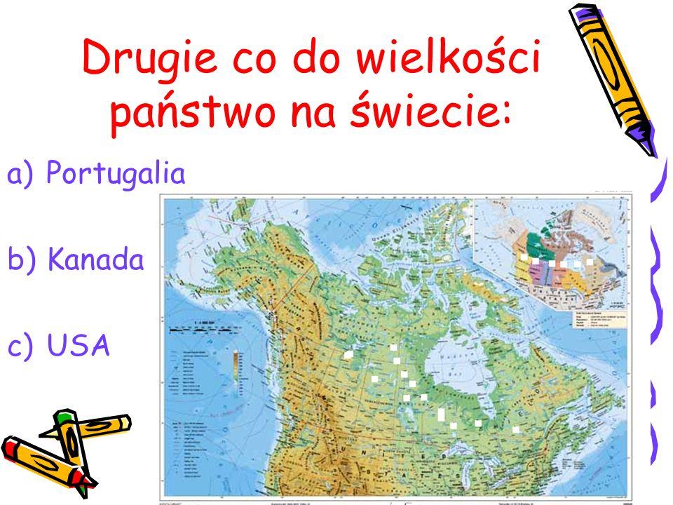 Drugie co do wielkości państwo na świecie: a)Portugalia b)Kanada c)USA