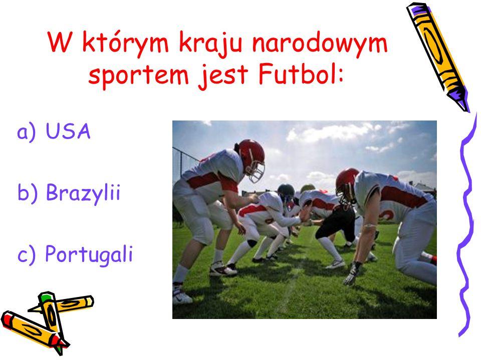 W którym kraju narodowym sportem jest Futbol: a)USA b)Brazylii c)Portugali