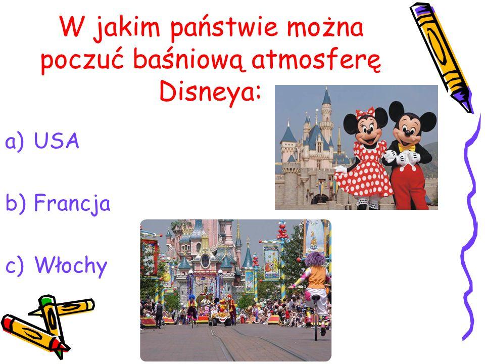 W jakim państwie można poczuć baśniową atmosferę Disneya: a)USA b)Francja c)Włochy