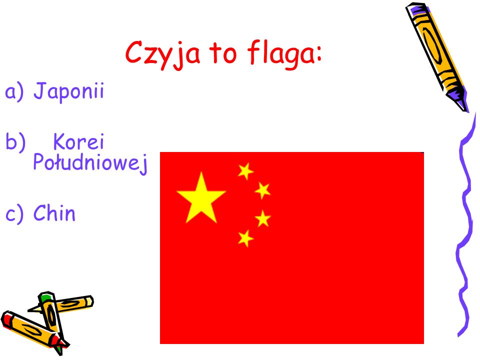 Czyja to flaga: a)Japonii b) Korei Południowej c)Chin
