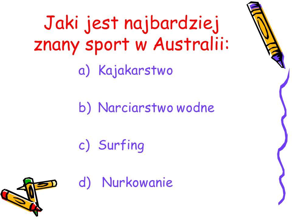 Jaki jest najbardziej znany sport w Australii: a)Kajakarstwo b)Narciarstwo wodne c)Surfing d) Nurkowanie