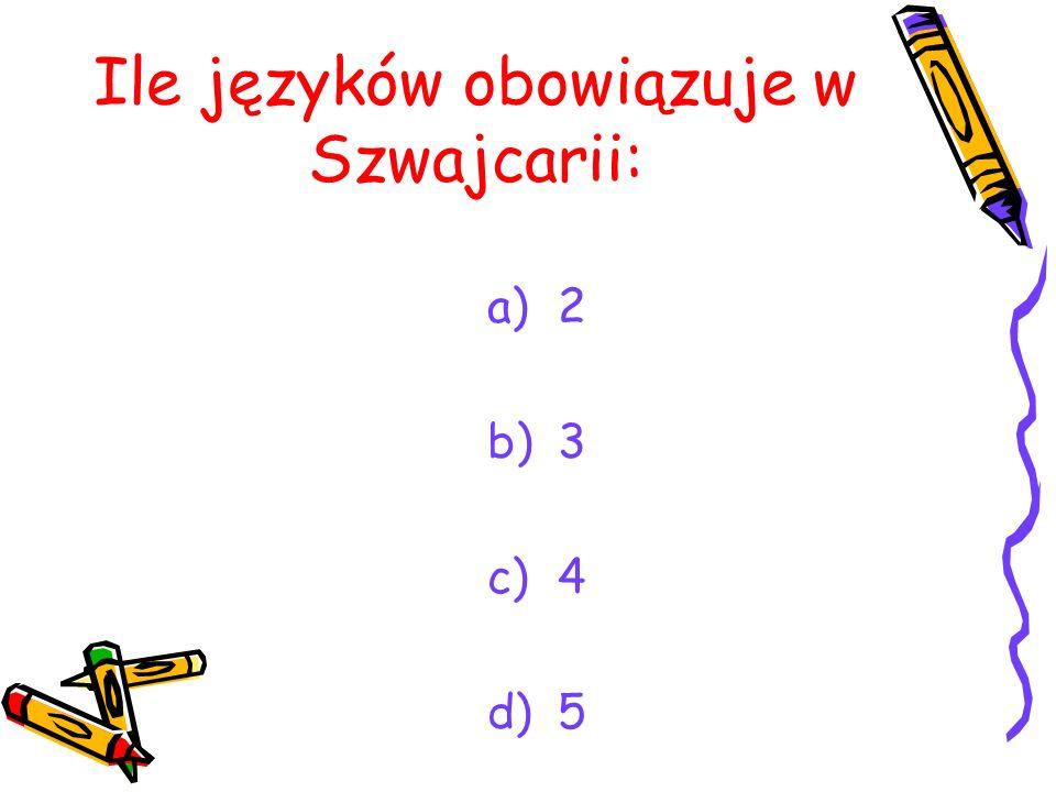 Ile języków obowiązuje w Szwajcarii: a)2 b)3 c)4 d)5