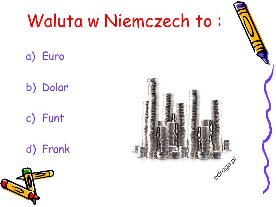 Waluta w Niemczech to : a)Euro b)Dolar c)Funt d)Frank