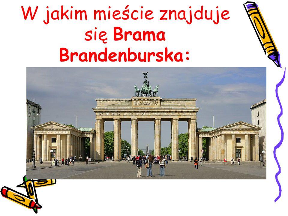 W jakim mieście znajduje się Brama Brandenburska: