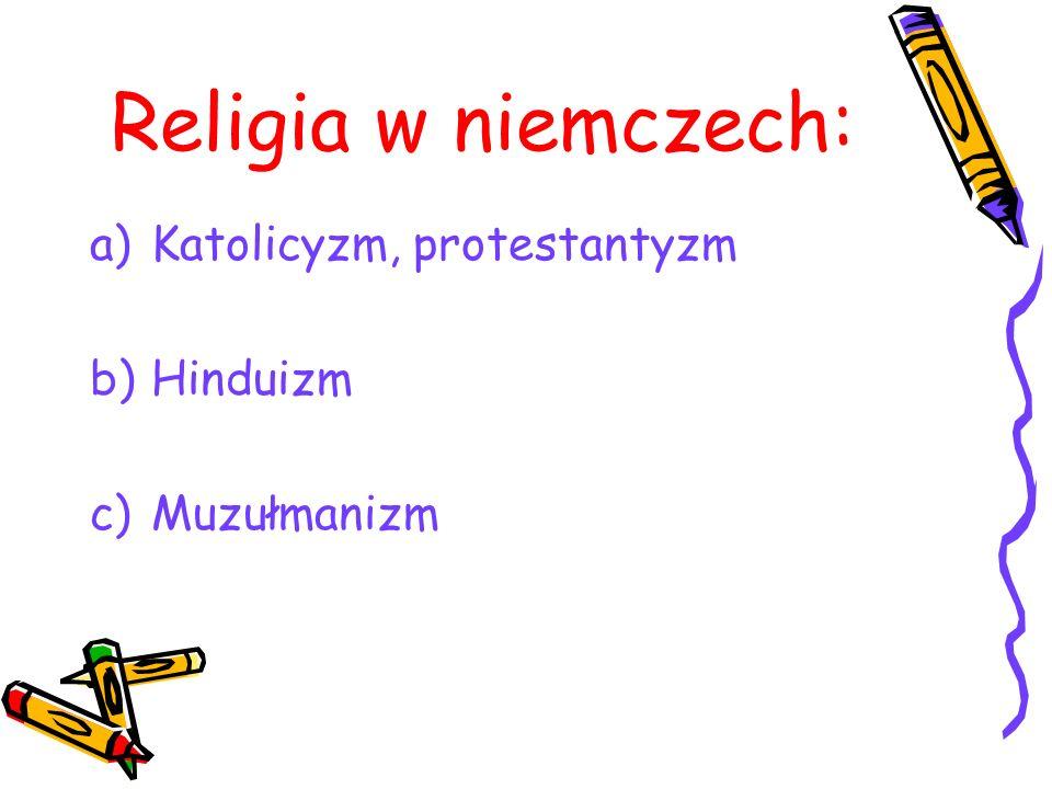 Religia w niemczech: a)Katolicyzm, protestantyzm b)Hinduizm c)Muzułmanizm