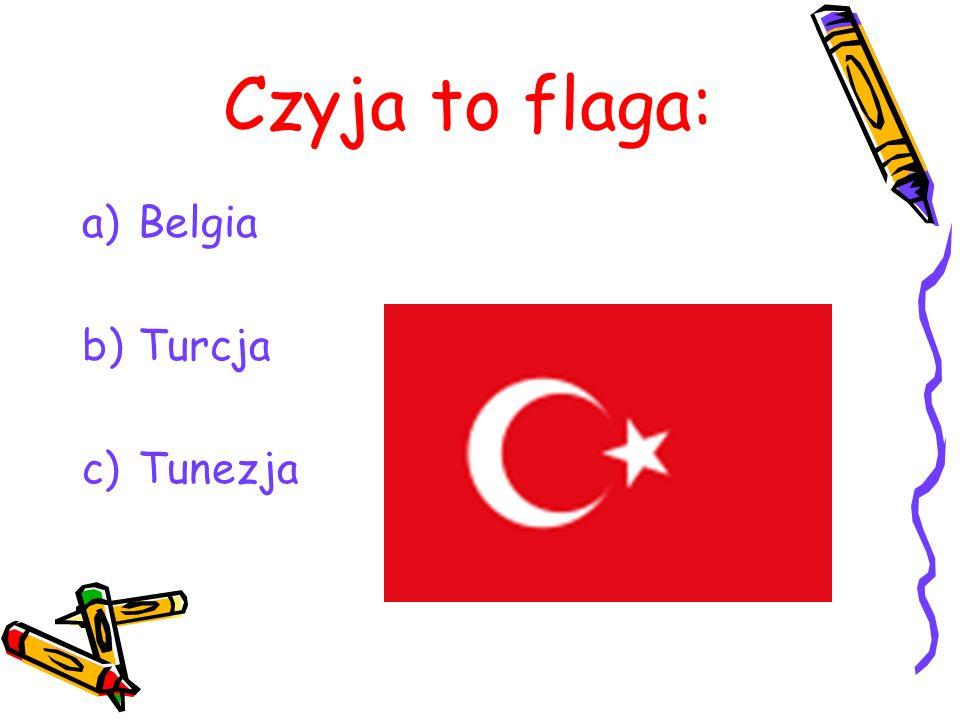 Czyja to flaga: a)Belgia b)Turcja c)Tunezja